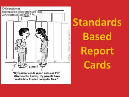 Standards Based Report Cards. How the new report card was created? 1.A report card committee was formed. 2.Committee members selected the most appropriate.