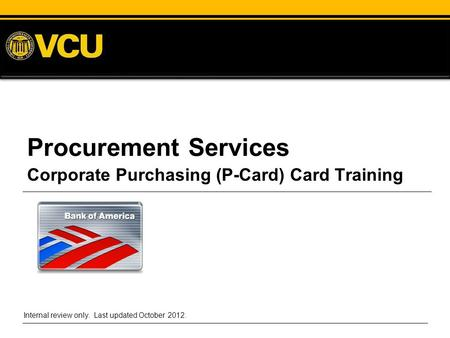 Procurement Services Corporate Purchasing (P-Card) Card Training Internal review only. Last updated October 2012.