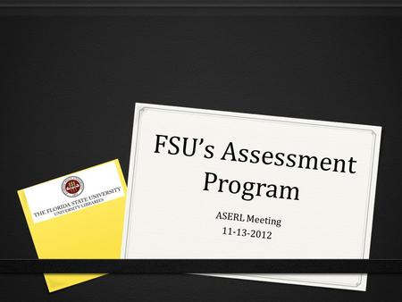FSUs Assessment Program ASERL Meeting 11-13-2012.