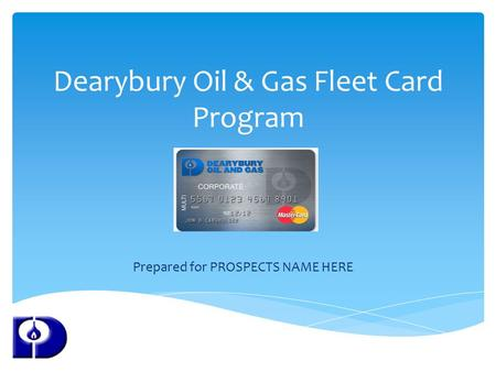Dearybury Oil & Gas Fleet Card Program Prepared for PROSPECTS NAME HERE.