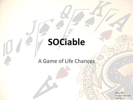 SOCiable A Game of Life Chances ©Jon Witt www.soc101.com Version 1.0.