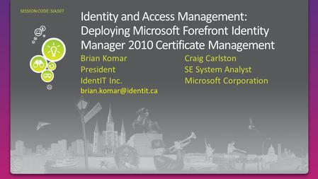 Brian Komar President IdentIT Inc. SESSION CODE: SIA307 Craig Carlston SE System Analyst Microsoft Corporation.