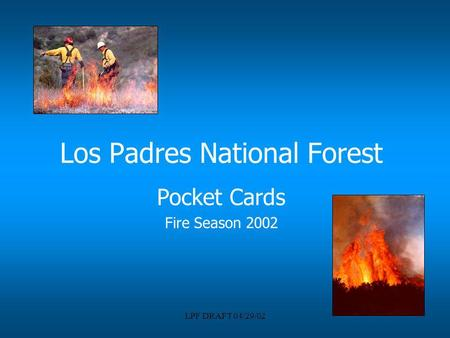 LPF DRAFT 04/29/02 Los Padres National Forest Pocket Cards Fire Season 2002.