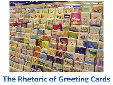 Can you believe someone wrote an academic paper about greeting cards…and was published??? Here we go! From The Rhetoric of Sentimental Greeting Card Verse.