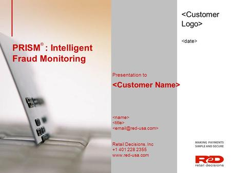 PRISM ® : Intelligent Fraud Monitoring Presentation to Retail Decisions, Inc +1 401 228 2355 www.red-usa.com.