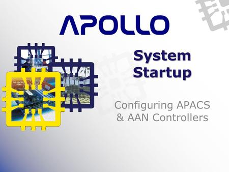 System Startup Configuring APACS & AAN Controllers.