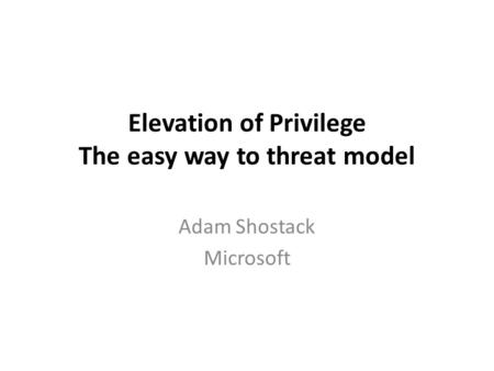 Elevation of Privilege The easy way to threat model