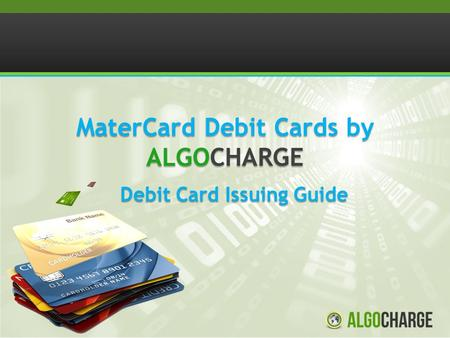 MaterCard Debit Cards by ALGOCHARGE Debit Card Issuing Guide.