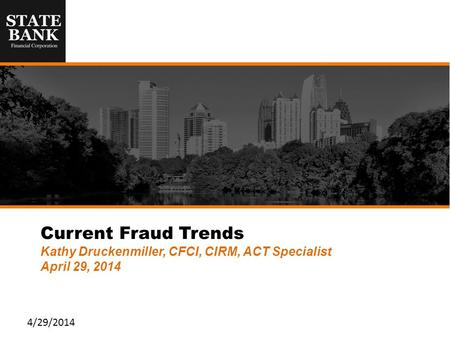 Current Fraud Trends Kathy Druckenmiller, CFCI, CIRM, ACT Specialist April 29, 2014 4/29/2014.