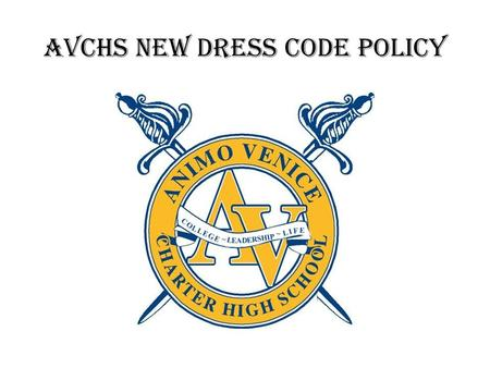 AVCHS NEW DRESS CODE pOLICY. Background Information Last year students and parents expressed their concerns that our Casual Dress Policy was not fair.