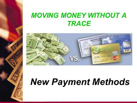 MOVING MONEY WITHOUT A TRACE New Payment Methods.