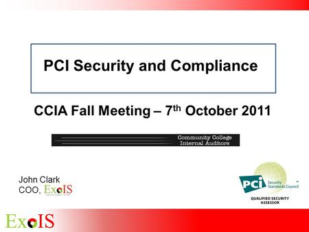 John Clark COO, PCI Security and Compliance CCIA Fall Meeting – 7 th October 2011.