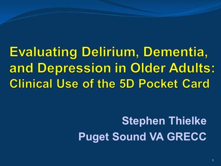 Stephen Thielke Puget Sound VA GRECC 1. Learning Objectives Characterize delirium, dementia, and depression Identify key similarities and differences.