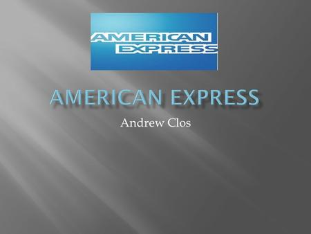 Andrew Clos. Founded by Henry Wells and William G. Fargo in 1850 as a delivery service company Quickly evolved into a traveling expenses company with.