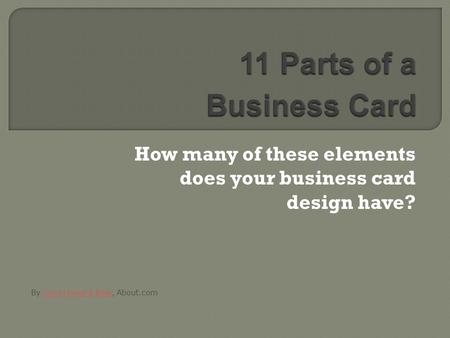 How many of these elements does your business card design have? By Jacci Howard Bear, About.comJacci Howard Bear.