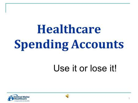 Healthcare Spending Accounts Use it or lose it! 11.