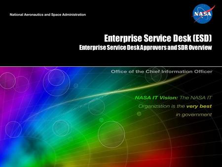 Enterprise Service Desk (ESD) Enterprise Service Desk Approvers and SDR Overview.