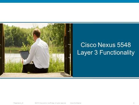 © 2010 Cisco and/or its affiliates. All rights reserved. Cisco ConfidentialPresentation_ID 1 Cisco Nexus 5548 Layer 3 Functionality.
