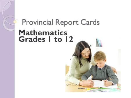 Provincial Report Cards Mathematics Grades 1 to 12.