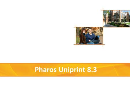 Pharos Uniprint 8.3. 2 What is new in Uniprint The announcement of Pharos Uniprint v8.3 and MobilePrint v1.2 for Uniprint will happen on June 28th Highlighted.