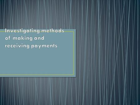 A business makes payments for what it buys, In return it receives payments for goods it sells or services it provides.