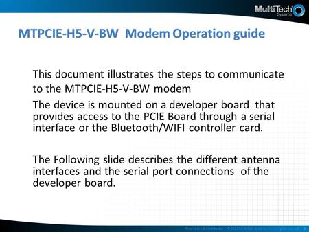 This document illustrates the steps to communicate to the MTPCIE-H5-V-BW modem The device is mounted on a developer board that provides access to the PCIE.