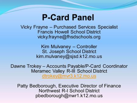 Vicky Frayne – Purchased Services Specialist Francis Howell School District Kim Mulvaney – Controller St. Joseph School District.
