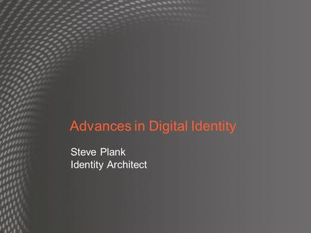 Advances in Digital Identity Steve Plank Identity Architect.