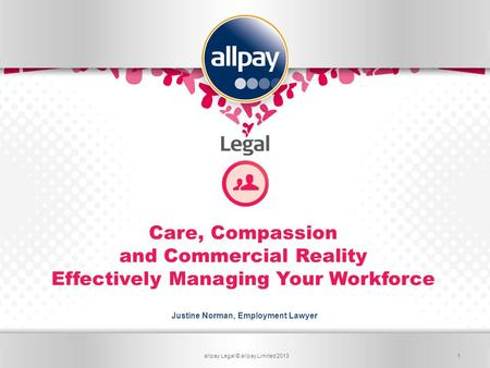 Card ServicesLegal Services for Business Care, Compassion and Commercial Reality Effectively Managing Your Workforce Justine Norman, Employment Lawyer.