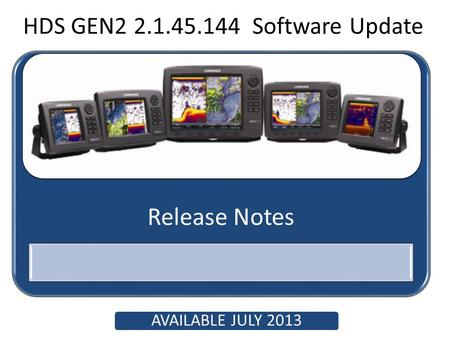 Release Notes HDS GEN2 2.1.45.144 Software Update AVAILABLE JULY 2013.