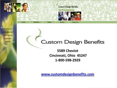 Custom Design Benefits, Inc. 5589 Cheviot Cincinnati, Ohio 45247 1-800-598-2929 www.customdesignbenefits.com.