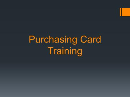 Purchasing Card Training. What is the Purchasing Card Program? How does it work? What are the appropriate and inappropriate uses of the system and the.