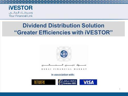 1 Dividend Distribution Solution Greater Efficiencies with iVESTOR In association with: