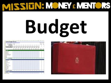 Budget. A financial plan drawn up for an individual, a family, a business or a government. It is usually for a period of a month or a year. Done right.