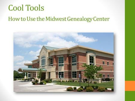 Cool Tools How to Use the Midwest Genealogy Center.