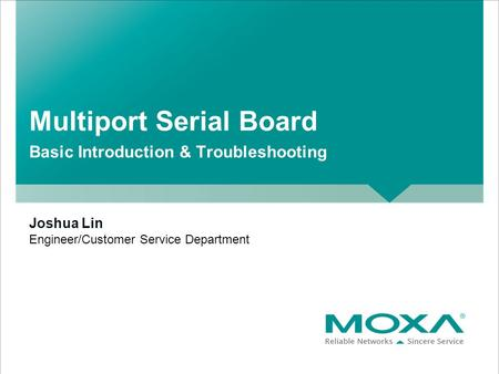 Joshua Lin Multiport Serial Board Engineer/Customer Service Department Basic Introduction & Troubleshooting.