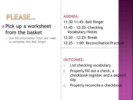 Pick up a worksheet from the basket Use the information from last week to complete this Bell Ringer AGENDA: 11:30-11:45: Bell Ringer 11:45 – 12:20: Checking.