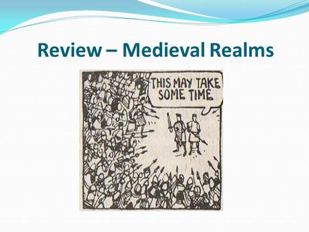 Review – Medieval Realms. Lesson objectives To review and reflect upon the work completed on Medieval Realms topic since January. To research and synthesise.
