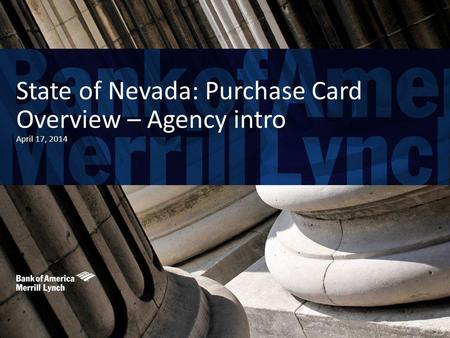 State of Nevada: Purchase Card Overview – Agency intro April 17, 2014.