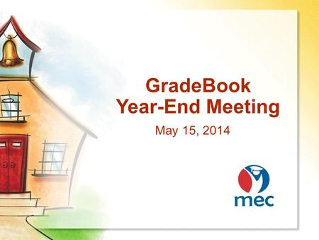GradeBook Year-End Meeting May 15, 2014. Welcome & Introductions Name District Favorite ice cream flavor.