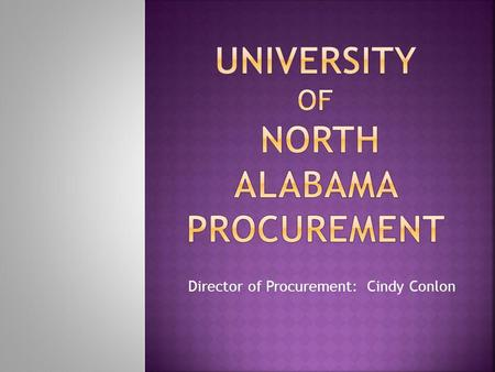 Director of Procurement: Cindy Conlon. Reporting into the Vice President of Business and Financial Affairs The Office of Procurement is responsible for.
