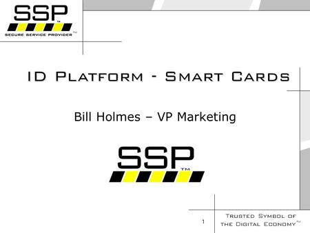 Trusted Symbol of the Digital Economy 1 Bill Holmes – VP Marketing ID Platform - Smart Cards.