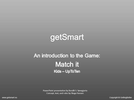 PowerPoint presentation by Bendik S. Søvegjarto Concept, text, and rules by Skage Hansen.