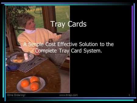 Oline Ordering!www.trrap.com1 Tray Cards A Simple Cost Effective Solution to the Complete Tray Card System.