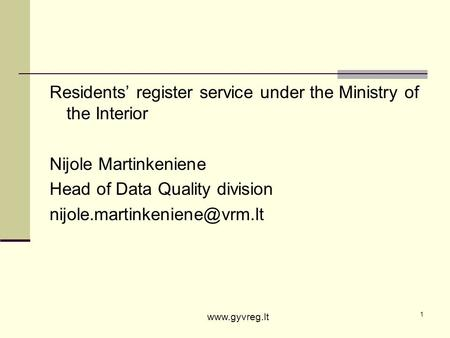 1 Residents register service under the Ministry of the Interior Nijole Martinkeniene Head of Data Quality division