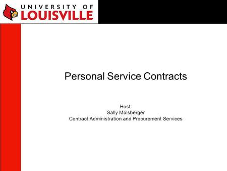Personal Service Contracts Host: Sally Molsberger Contract Administration and Procurement Services.