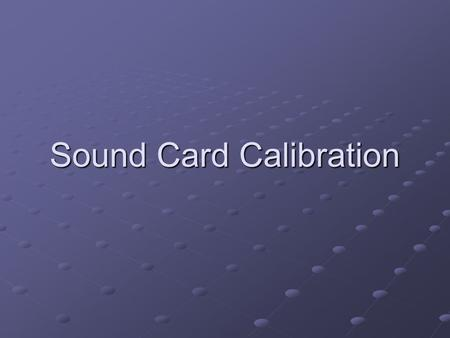Sound Card Calibration. Determine computer audio device. Determine computer audio device. In XP, go to Control Panel – Sounds & Audio Devices – Audio.