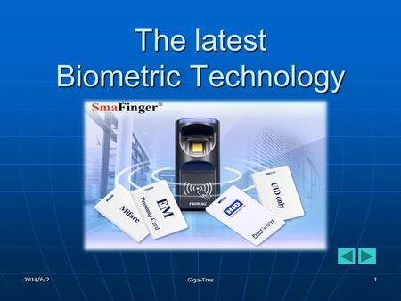 2014/6/2 Giga-Tms 1 The latest Biometric Technology.