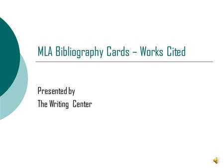 MLA Bibliography Cards – Works Cited Presented by The Writing Center.