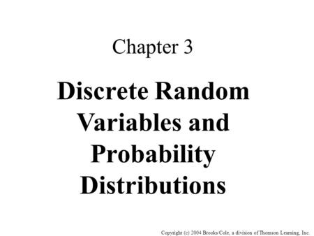 Copyright (c) 2004 Brooks/Cole, a division of Thomson Learning, Inc. Chapter 3 Discrete Random Variables and Probability Distributions.